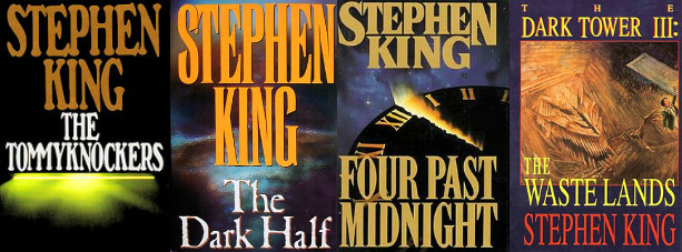 The Tommyknockers, The Dark Half, Four Past Midnight, The Dark Tower III: The Waste Lands